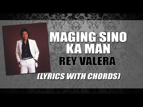 Rey Valera — Maging Sino Ka Man [Lyrics with Chords]