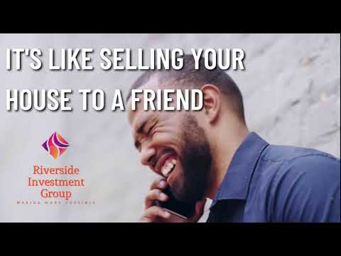 It's like selling your house to a friend | Riverside Investment Group