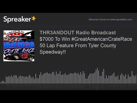 $7000 To Win #GreatAmericanCrateRace 50 Lap Feature From Tyler County Speedway!! (part 1 of 3)