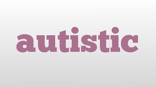 autistic meaning and pronunciation