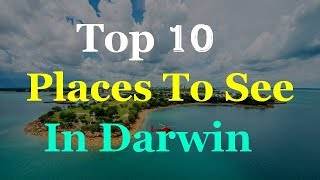 Darwin Australia - 10 Tourist Attractions