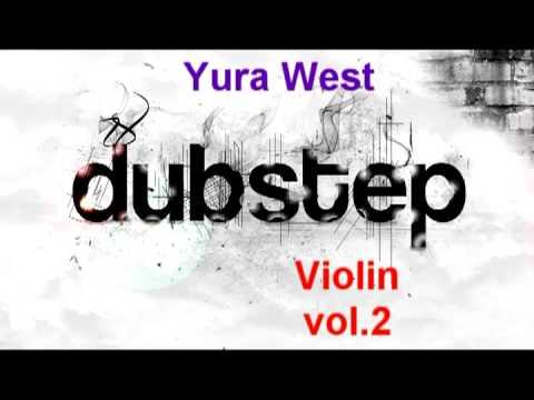 Dubstep Violin vol.2 (Yura West Mix)