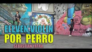 Por Perro - Sebastian Yatra (Violin Cover By Eleven Violin)