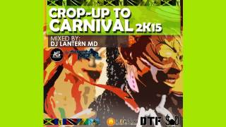 [2105 SOCA MIX!] DJ Lantern MD - Crop-Up to Carnival 2K15