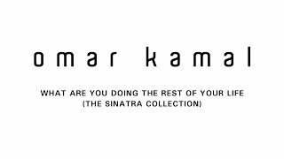 "Omar Kamal | عمر كمال ""What Are You Doing The Rest Of Your Life (The Sinatra Collection)"""