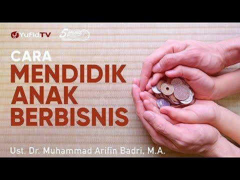 cara-mendidik-anak-berbisnis---ustadz-dr.-muhammad-arifin-badri,-m.a.---5-menit-yang-menginspirasi