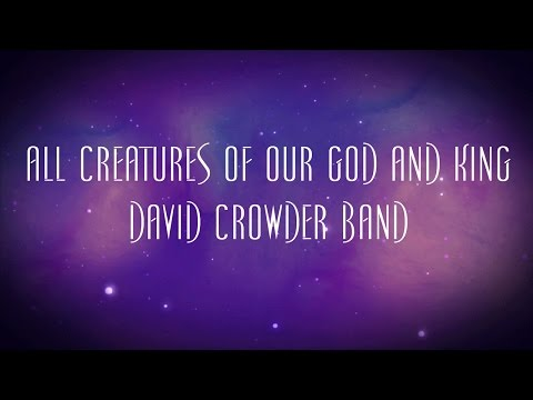All Creatures Of Our God And King - David Crowder Band