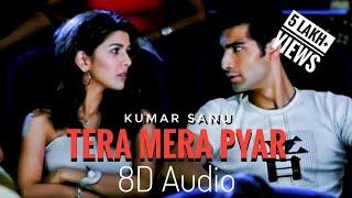 Tera Mera Pyar (8D Audio) Kumar Sanu | NDS | Love Ambience