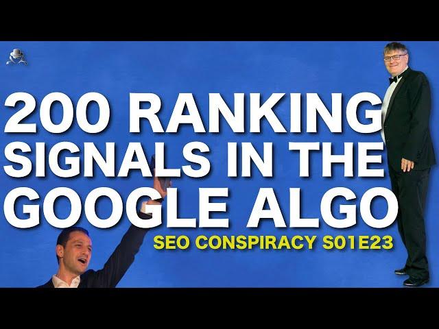 200 RANKING SIGNALS IN THE GOOGLE ALGORITHMS - SEO Conspiracy S01E23