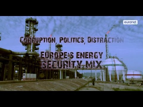 Corruption, politics, distraction - Europe's energy security mix