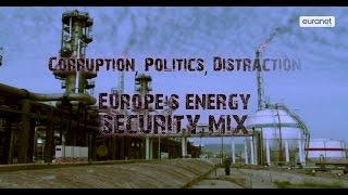 Corruption, politics, distraction - Europe's energy security mix