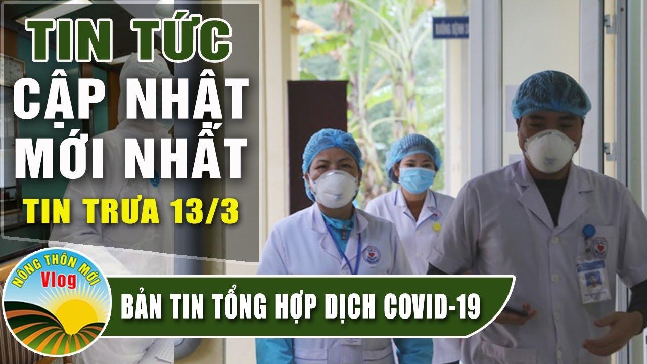Tin tức dịch bệnh corona ( Covid-19 ) trưa 13/3 Tin tổng hợp virus corona Việt Nam đại dịch Vũ Hán