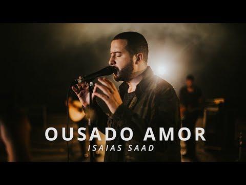 Ousado Amor Isaías Saad Letrasmusbr