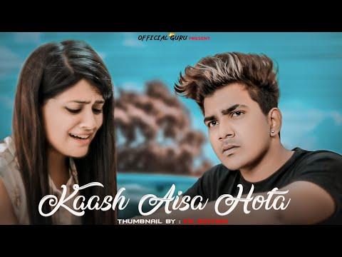 Kaash Aisa Hota - Darshan Raval | Guru & Nishu | Heart Touching Love Story | Latest Song 2019