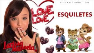 Love Love - Esquiletes (Larissa Manoela)