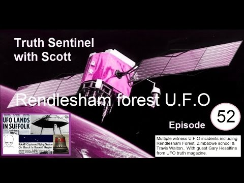 Truth Sentinel with Scott episode 52 (UFO's & Rendlesham Forest incident with Gary Heseltine)