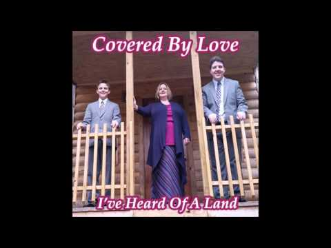 Covered By Love I've Heard Of A Land
