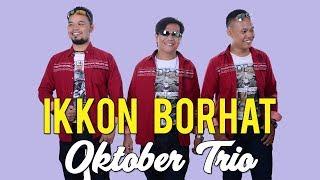 Lagu Batak Paling Sedih Ikkon Borhat Oktober Trio Lagubatak