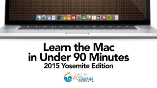 Learn the MAC In Under 90 Minutes 2015 Yosemite Edition