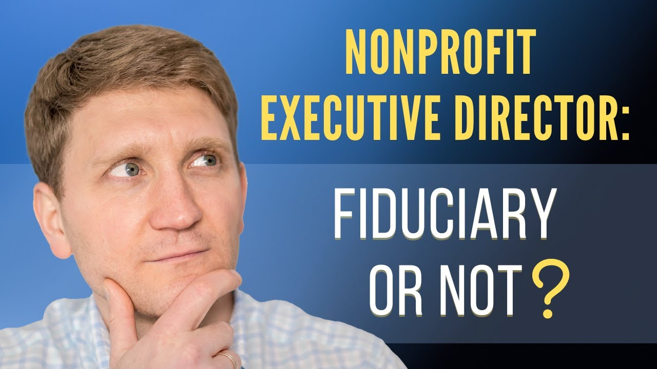 Nonprofit Executive Director: Fidicuary or Not?