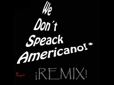 we dont speack ameriano remix