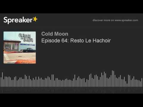 Episode 64: Resto Le Hachoir (part 1 of 4)