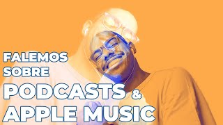 Falemos sobre Podcasts e Apple Music