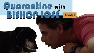 Quarantine with Bishop José, Episode 6