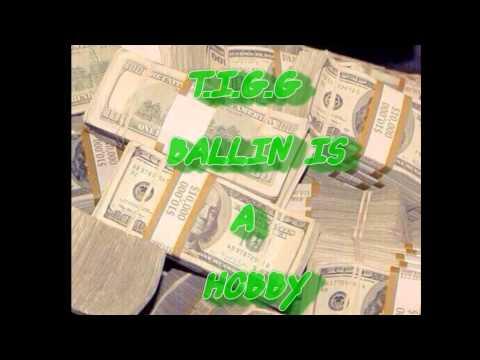 T.I.G.G BALLIN IS A HOBBY