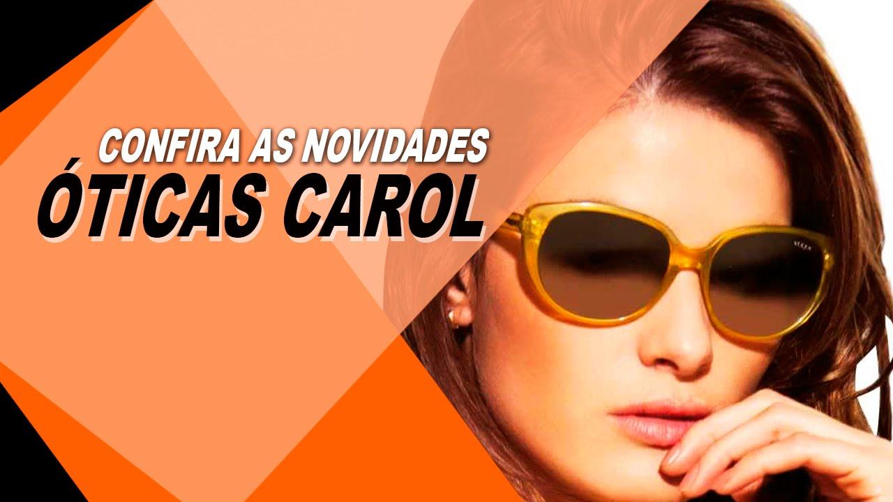 0f70e17108126 ÓTICAS CAROL - CONFIRA AS NOVIDADES EM ÓCULOS - YouTube