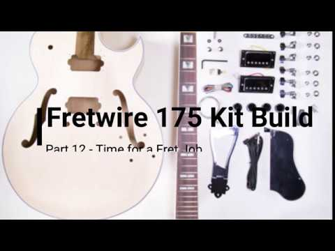 Fretwire Guitar Kit Part - 12 - Time for a Fret Job