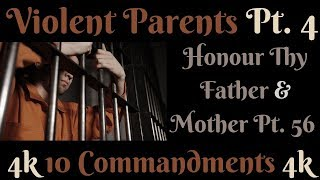 TEN COMMANDMENTS: HONOUR THY FATHER AND THY MOTHER PT. 56 (VIOLENT PARENTS PT. 4)