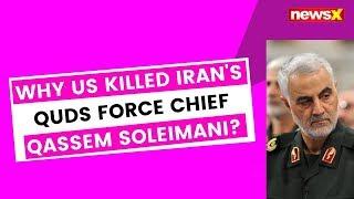 Why US killed Iran's Quds Force Chief Qassim Soleimani? | NewsX