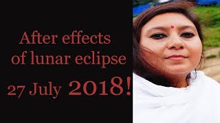 After Effects of Lunar Eclipse 27 July 2018! mahakali vedic:usa,UK,uae,India,Canada,Asia,dubai