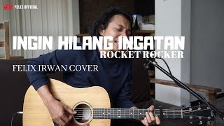 Ingin Hilang Ingatan - RocketRocker ( Felix Irwan Cover )