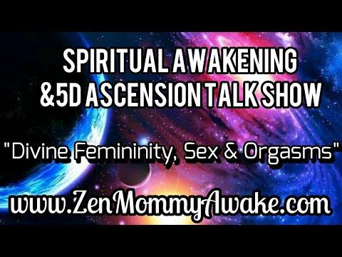 The Divine Feminine, Sex, Marriage & Orgasms (Spiritual Awakening & 5D Ascension Talk Show)