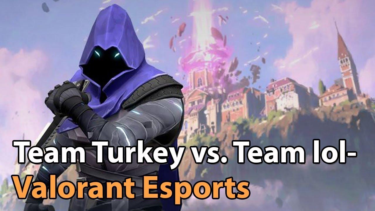 ► Valorant Esports - Team Turkey vs. Team lol- Clutch Battles