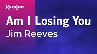 Karaoke Am I Losing You - Jim Reeves *