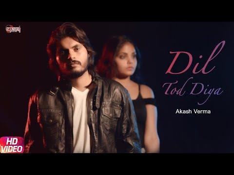 Dil Tod Diya - Akash Verma, Vikas Verma & Jyotsana Trivedi - New Hindi Songs 2019 - Hindi Love Songs