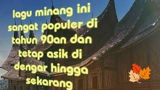 """""""Lagu Minang Populer tahun 90 an"""" Part 1"""