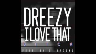 "Dreezy- ""I Love That Bitch"""