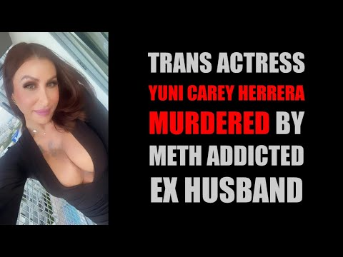 Trans Actress Yuni Carey Murdered By Ex Husband [Reupload]