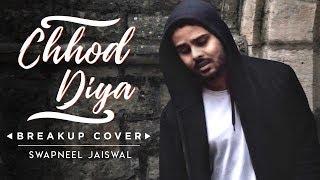 Chhod Diya - Breakup Cover | Arijit Singh | Swapneel Jaiswal