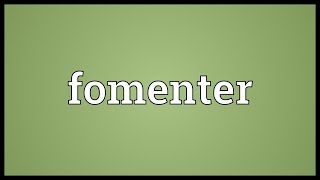 Fomenter Meaning