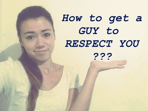 how to get a guy to respect you???