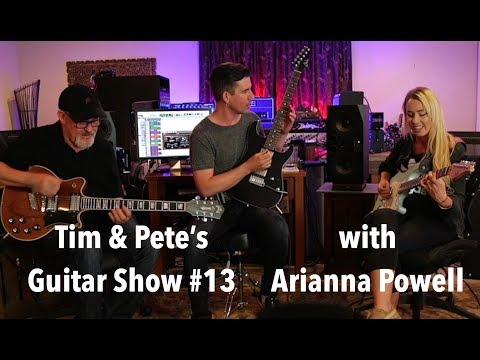 Tim & Pete's Guitar Show #13 with Arianna Powell