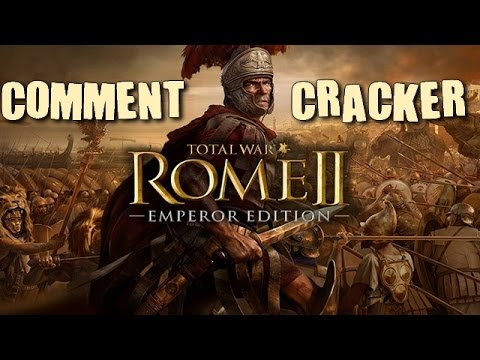 COMMENT CRACKER ROME II TOTAL WAR EMPEROR EDITION | FR