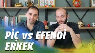 PİÇ ERKEK vs EFENDİ ERKEK