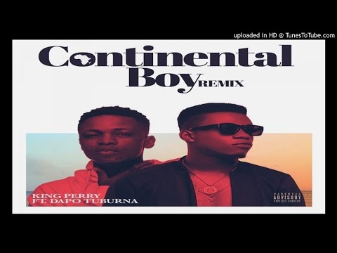KingPerry ft Dapo Tuburna - Continental Boy Remix [Prod KillerTunes] (2017 MUSIC VIDEOS. AFRICAN JAM