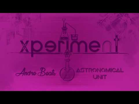 Andre Beats x Astronomical Unit - Xperiment